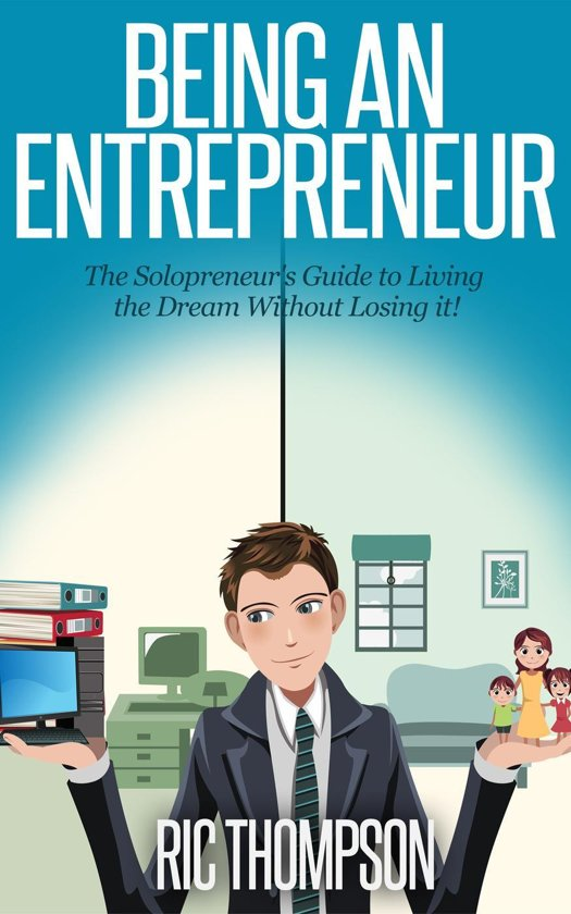Being an Entrepreneur: The Solopreneur's Guide to Living the Dream Without Losing it!