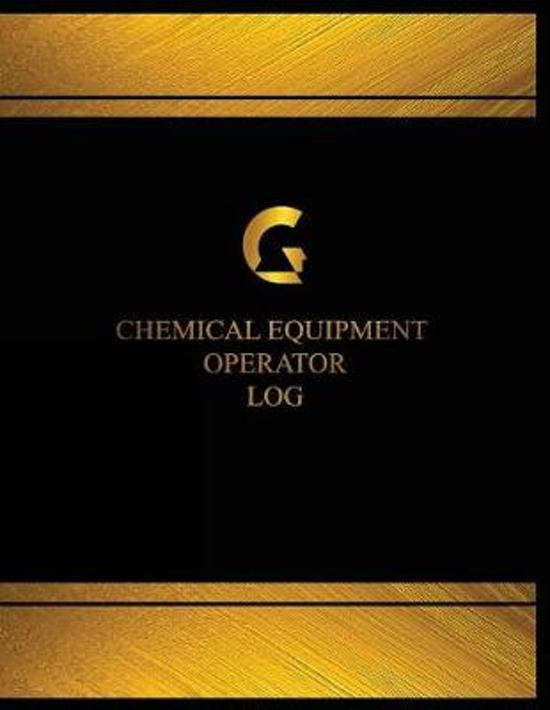 Chemical Equipment Operator Log (Log Book, Journal - 125 pgs, 8.5 X 11 inches)