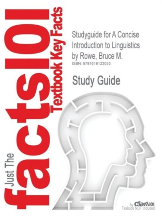 Studyguide for a Concise Introduction to Linguistics by Rowe, Bruce M., ISBN 9780205572380