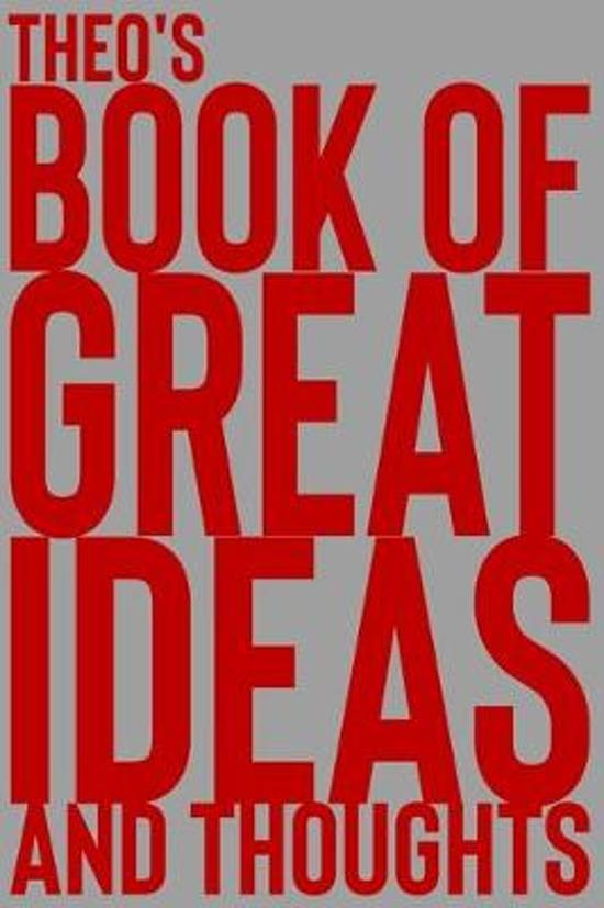 Theo's Book of Great Ideas and Thoughts: 150 Page Dotted Grid and individually numbered page Notebook with Colour Softcover design. Book format: 6 x 9