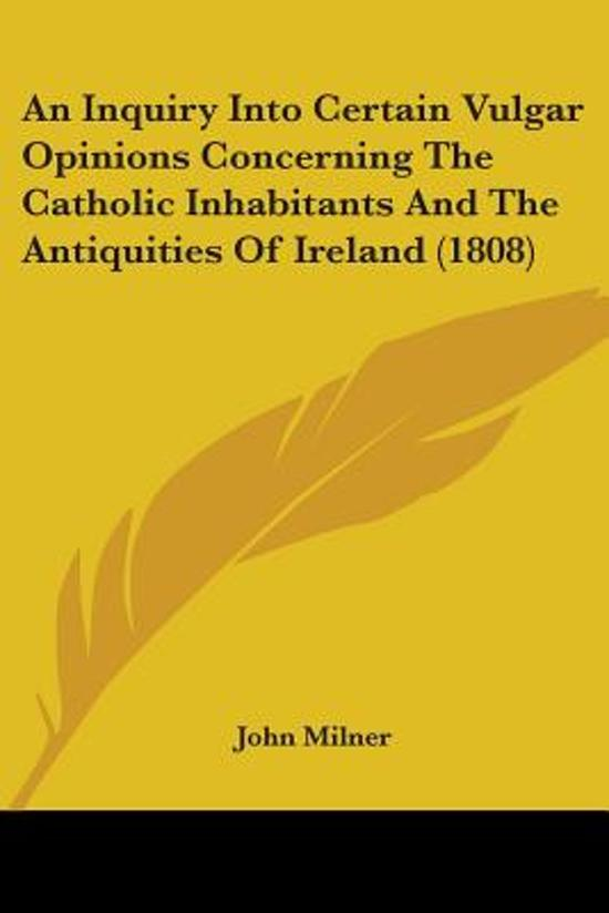 An Inquiry Into Certain Vulgar Opinions Concerning the Catholic Inhabitants and the Antiquities of Ireland (1808)