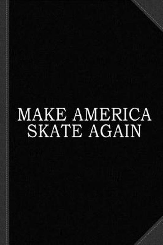 Make America Skate Again Journal Notebook