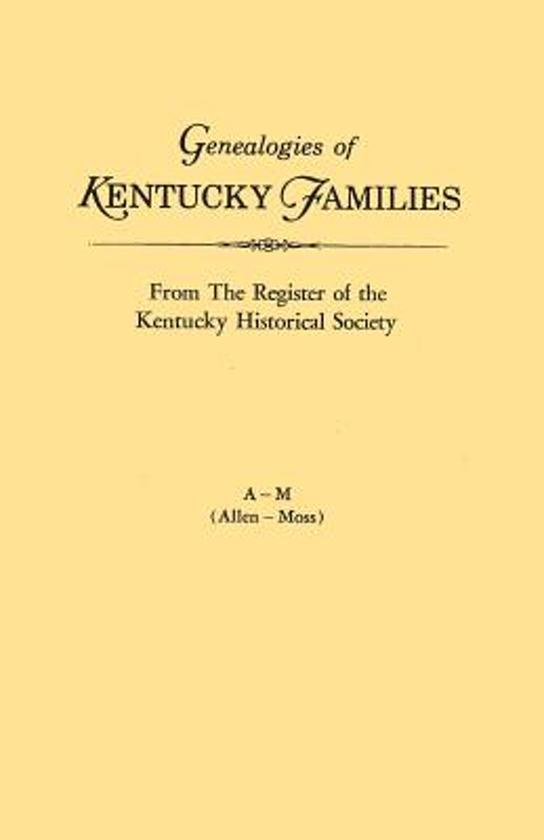 Genealogies of Kentucky Families, from The Register of the Kentucky Historical Society. Voume A - M (Allen - Moss)