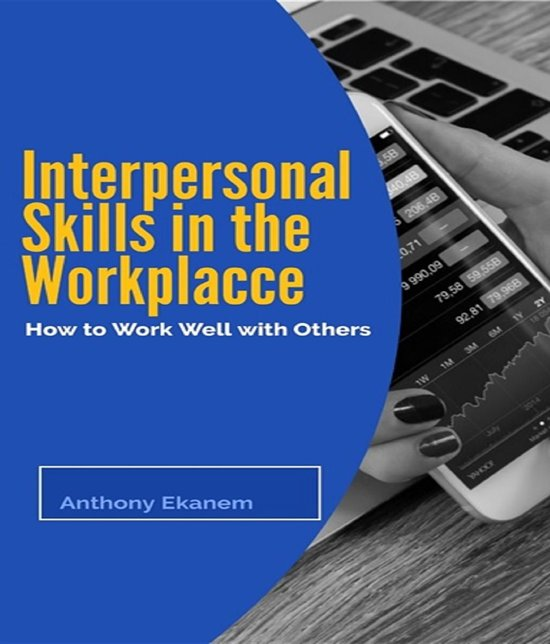 Interpersonal Skills In the Workplace: How to Work Well With Others