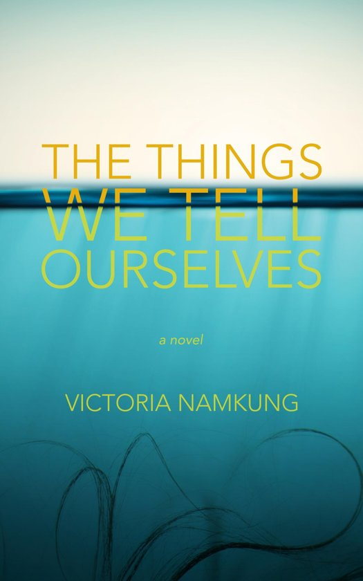 The Things We Tell Ourselves: A Novel