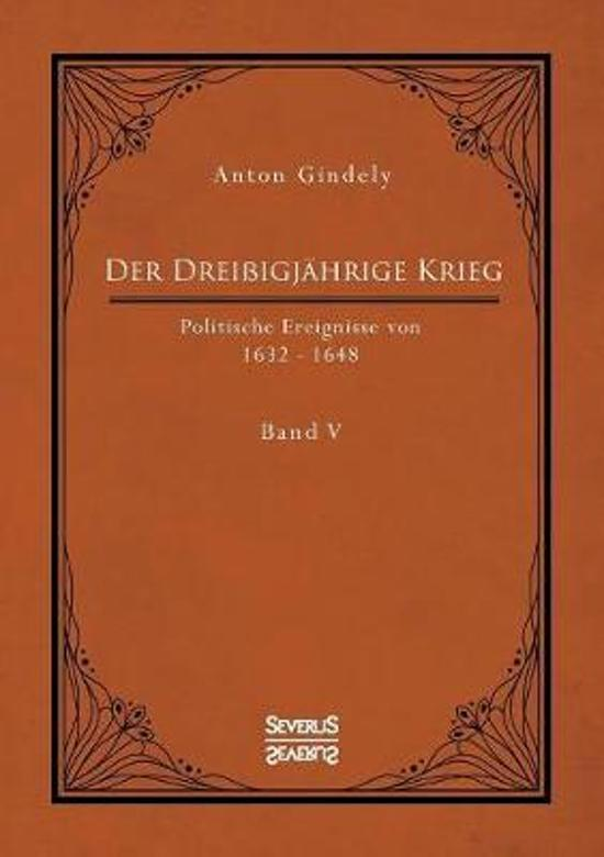 Der Drei igj hrige Krieg. Politische Ereignisse Von 1632-1648. Band 5