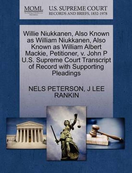 Willie Niukkanen, Also Known as William Niukkanen, Also Known as William Albert Mackie, Petitioner, V. John P U.S. Supreme Court Transcript of Record with Supporting Pleadings