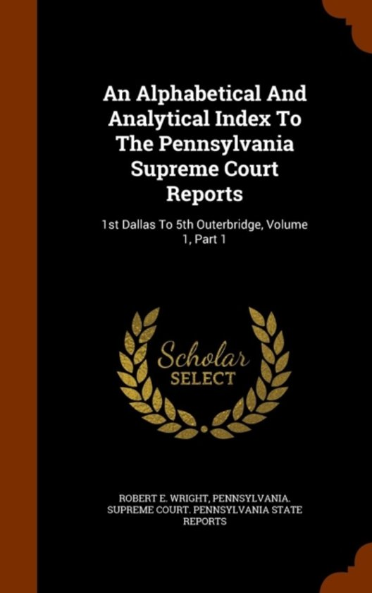 An Alphabetical and Analytical Index to the Pennsylvania Supreme Court Reports