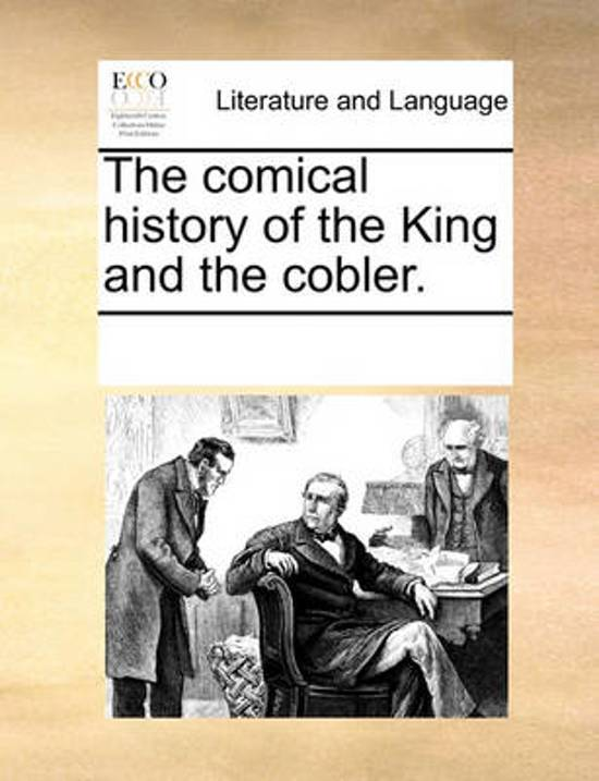 The Comical History of the King and the Cobler.