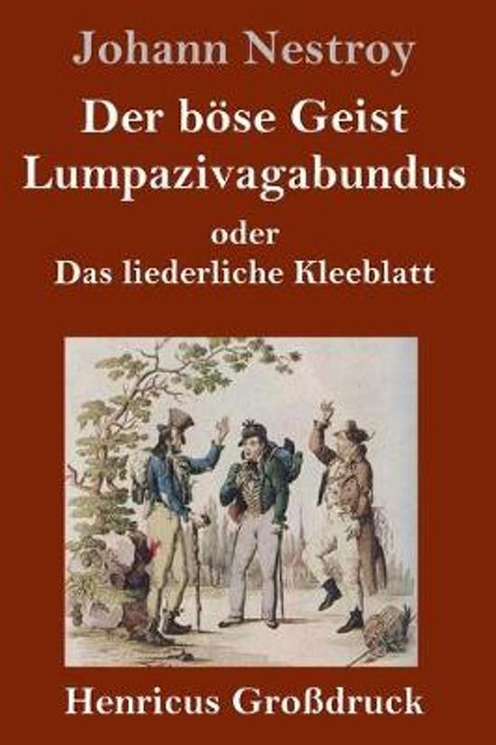 Der Boese Geist Lumpazivagabundus Oder Das Liederliche Kleeblatt (Grossdruck)