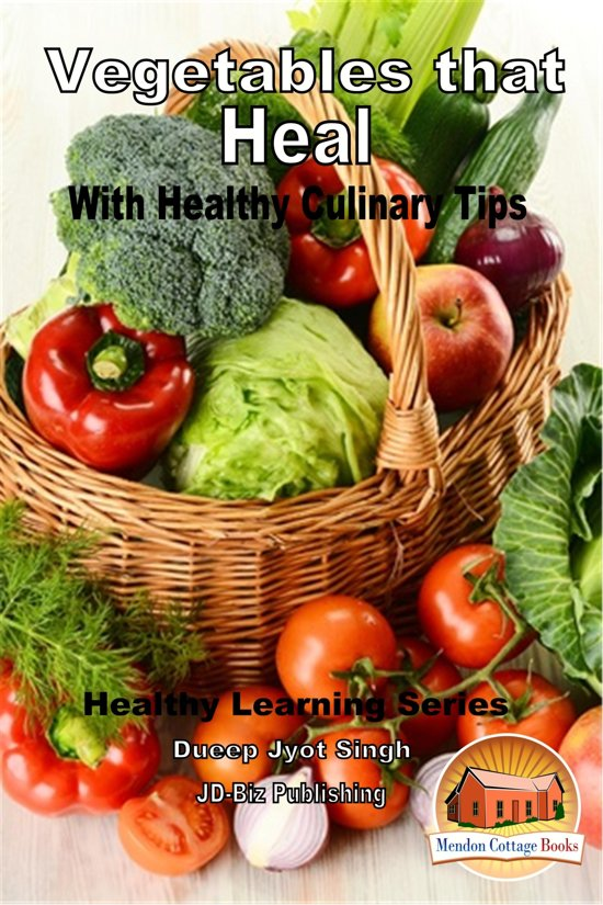 Vegetables that Heal: With Healthy Culinary Tips