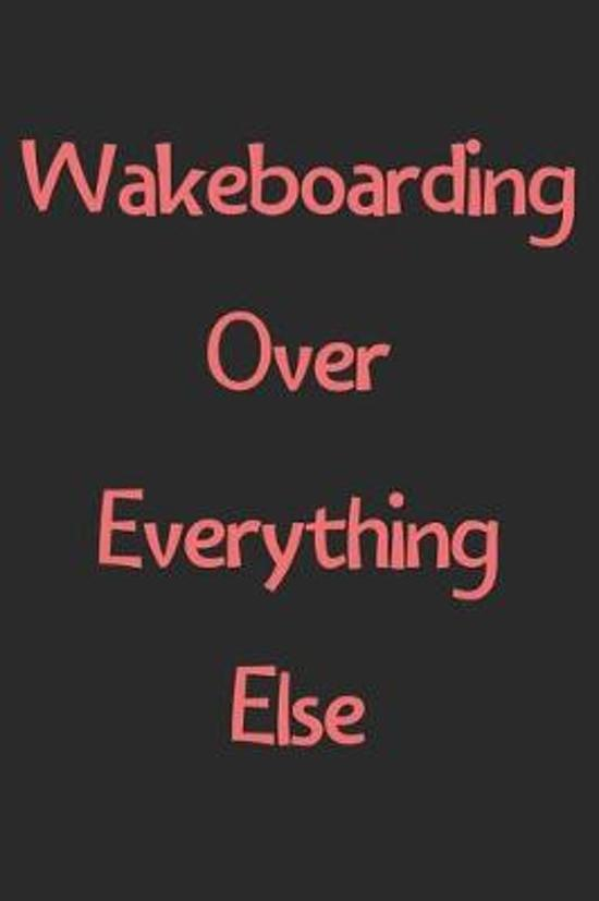 Wakeboarding Over Everything Else: Lined Journal, 120 Pages, 6 x 9, Funny Wakeboarding Gift Idea, Black Matte Finish (Wakeboarding Over Everything Els