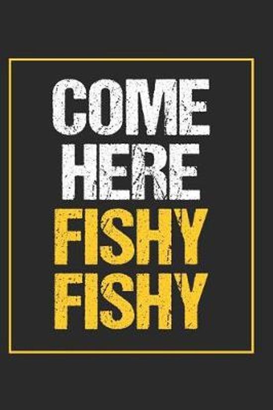 Come Here Fishy Fishy