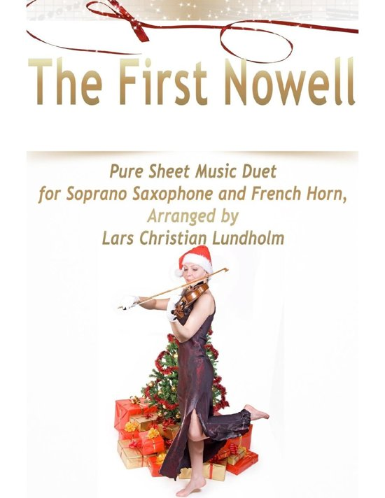 The First Nowell Pure Sheet Music Duet for Soprano Saxophone and French Horn, Arranged by Lars Christian Lundholm