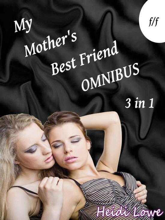 My Mother's Best Friend Omnibus (Lesbian Erotica)