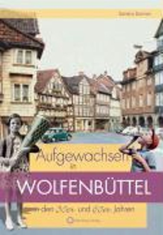 Aufgewachsen in Wolfenbüttel in den 50er und 60er Jahren