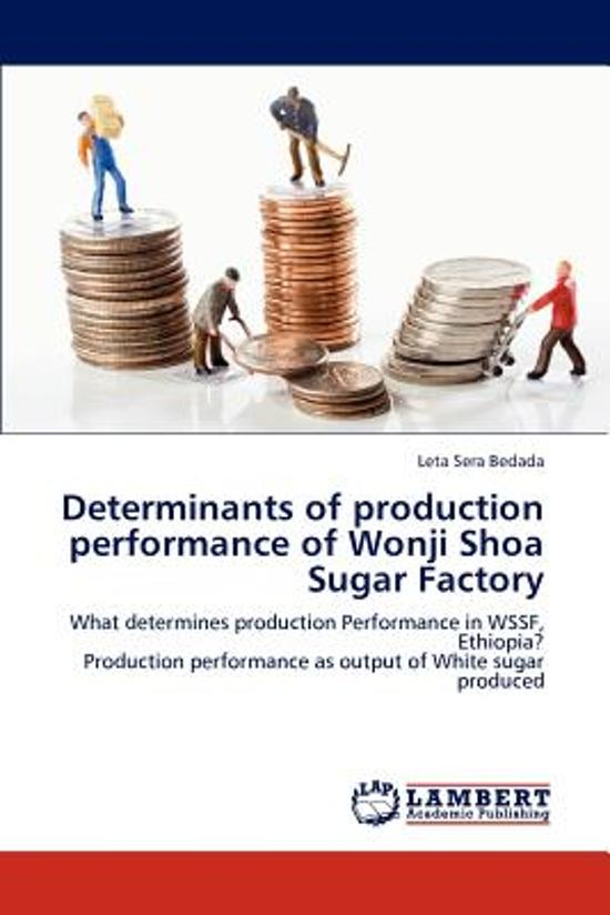 Determinants of Production Performance of Wonji Shoa Sugar Factory