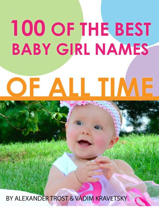 Bolcom 100 Of The Best Baby Girl Names Of All Time Ebook Alex