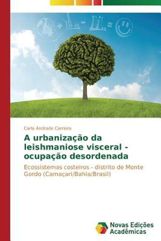A Urbanizacao Da Leishmaniose Visceral - Ocupacao Desordenada