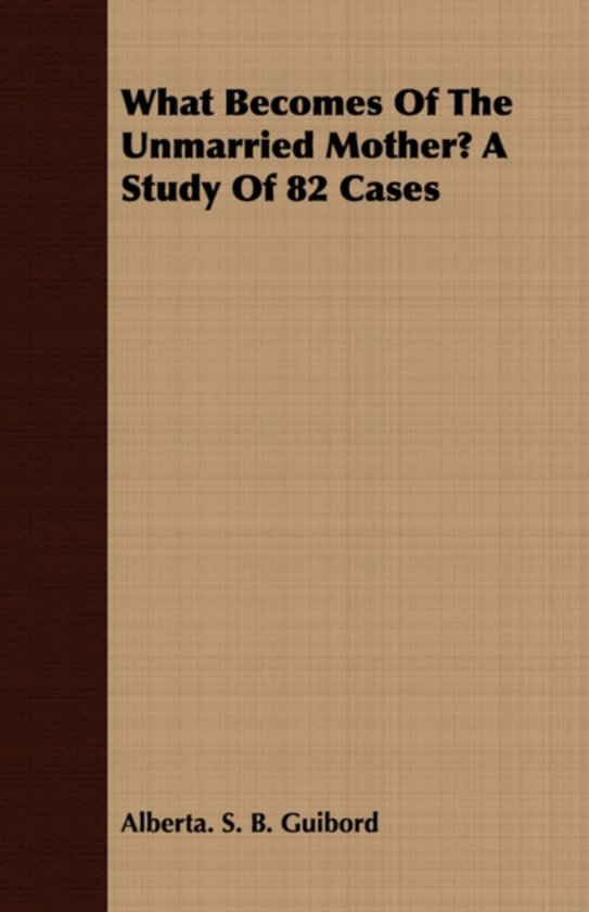 What Becomes Of The Unmarried Mother? A Study Of 82 Cases