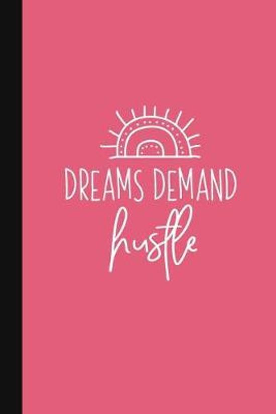 Dreams Demand Hustle: Pretty Graduation Gifts - Lady Boss Notebook - Mompreneur Gift - Side Hustle Journal With Motivational Quote