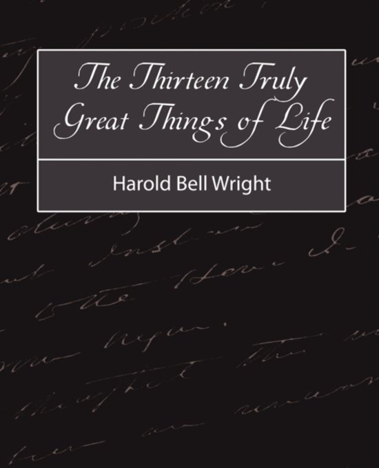 The Thirteen Truly Great Things in Life - Harold Bell Wright