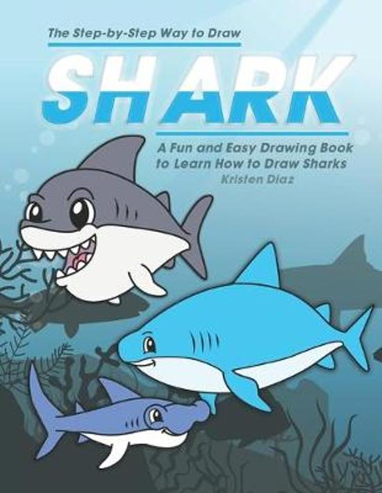 The Step-by-Step Way to Draw Shark: A Fun and Easy Drawing Book to Learn How to Draw Sharks