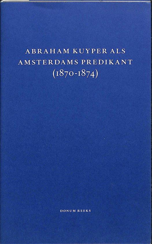 Dr. A. Kuyper, de dominee van wijk 27, wijk 8 en nog veel meer (1870-1874) - J. Vree pdf epub