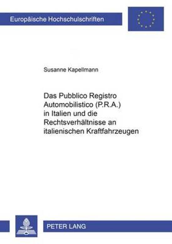 Das pubblico Registro Automobilistico (P.R.A.) in Italien Und Die Rechtsverhaeltnisse an Italienischen Kraftfahrzeugen
