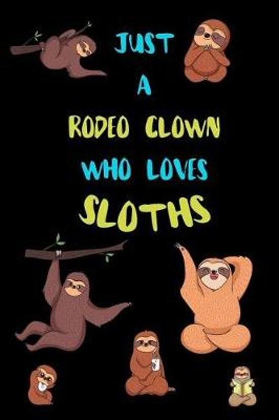 Just A Rodeo Clown Who Loves Sloths