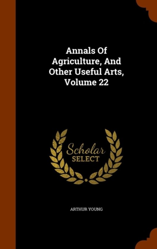 Annals of Agriculture, and Other Useful Arts, Volume 22
