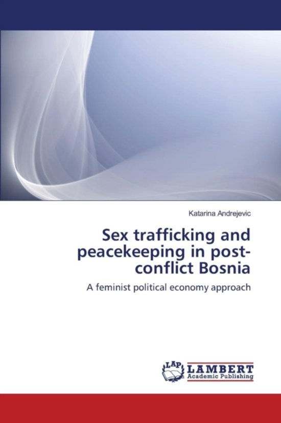 Sex Trafficking and Peacekeeping in Post-Conflict Bosnia