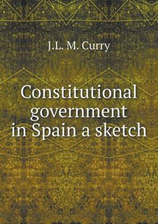 Constitutional Government in Spain a Sketch
