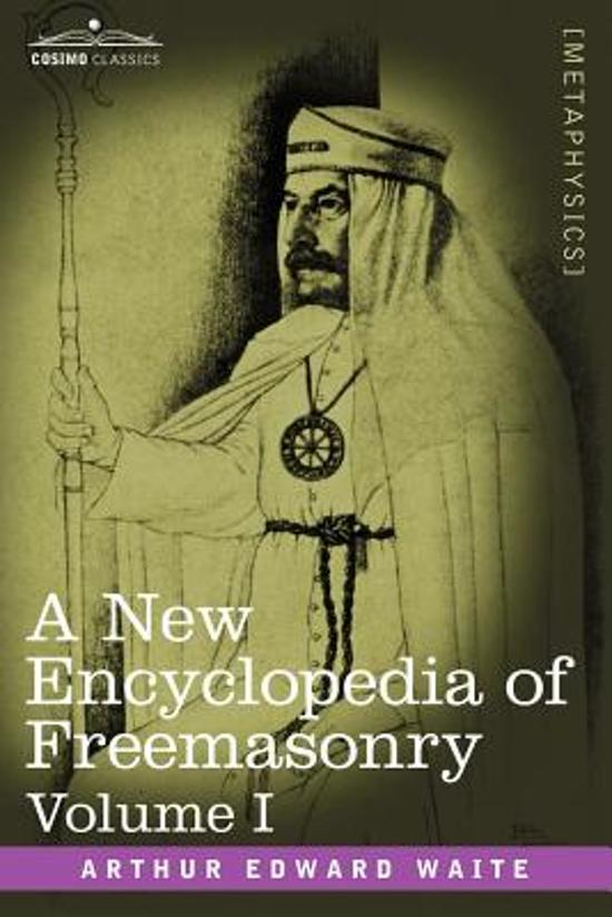 A New Encyclopedia of Freemasonry, Volume I