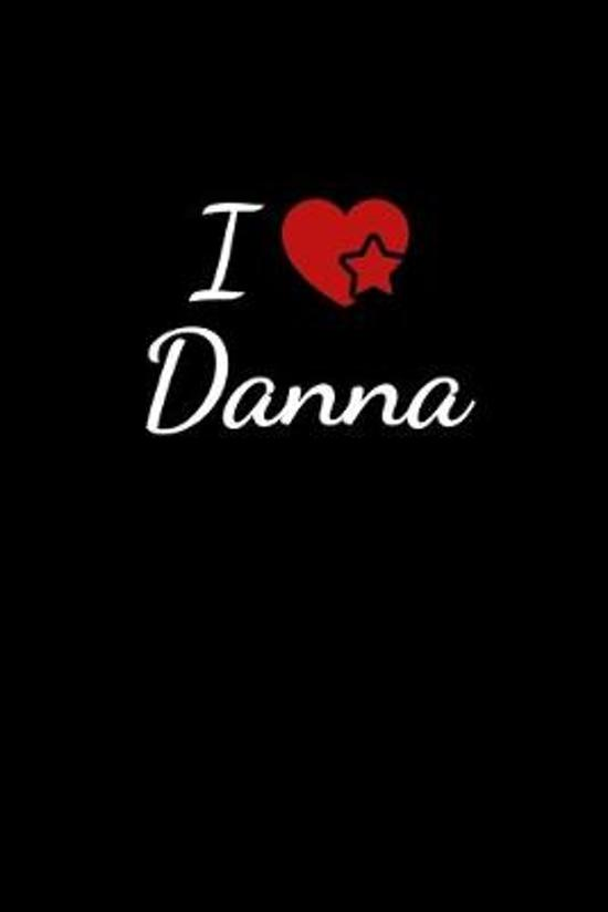 I love Danna: Notebook / Journal / Diary - 6 x 9 inches (15,24 x 22,86 cm), 150 pages. For everyone who's in love with Danna.