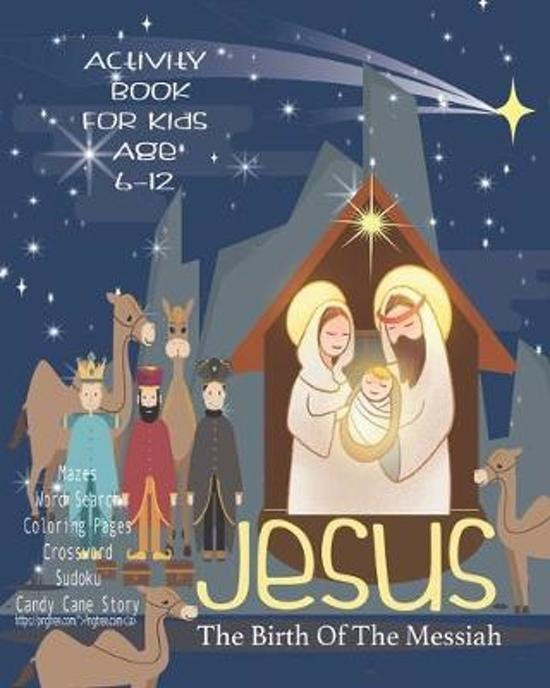 Jesus The Birth Of The Messiah: Celebrate And Learn About Jesus, Activity Book For Children Age 6-12 - Letter To Jesus - Mazes - Sudoku - Word Search