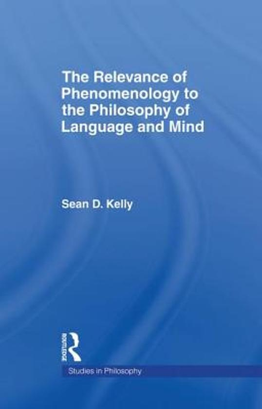 The Relevance of Phenomenology to the Philosophy of Language and Mind