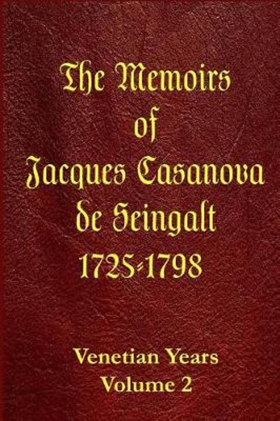 The Memoirs of Jacques Casanova de Seingalt 1725-1798 Volume 2