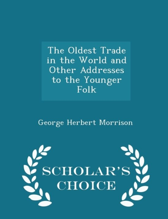 The Oldest Trade in the World and Other Addresses to the Younger Folk - Scholar's Choice Edition