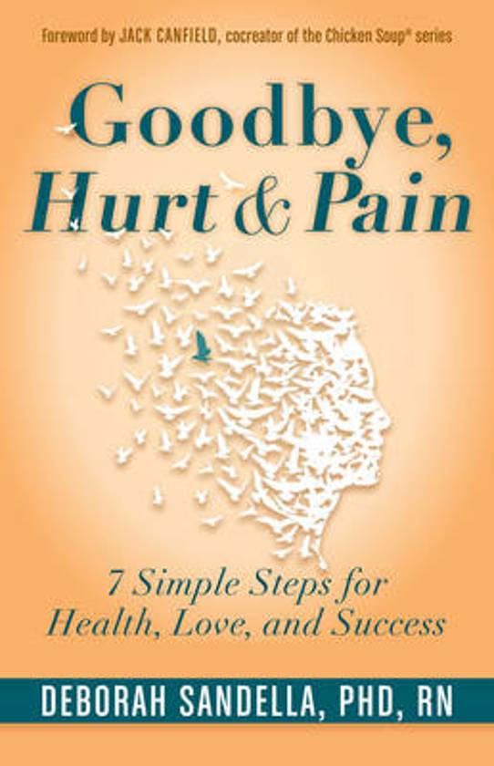 goodbye hurt pain 7 simple steps for health love and success