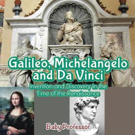 Galileo, Michelangelo and Da Vinci