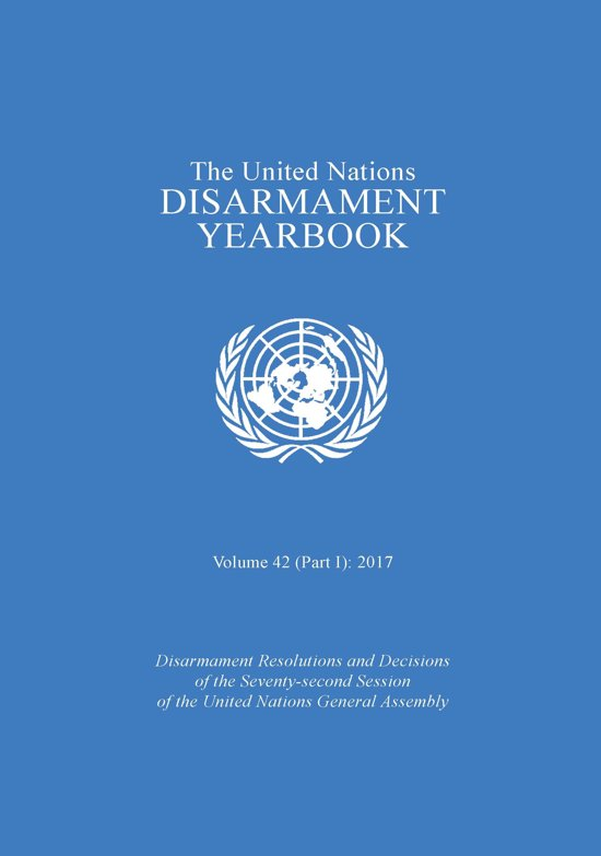 United Nations Disarmament Yearbook 2017: Part I