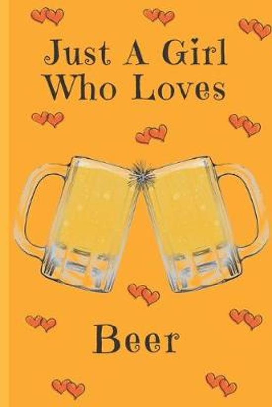 Just A Girl Who Loves Beer: Beer Gifts: Cute Novelty Notebook Gift: Lined Paper Paperback Journal