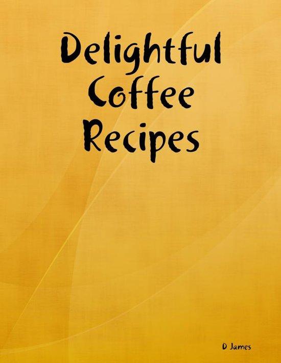 Delightful Coffee Recipes