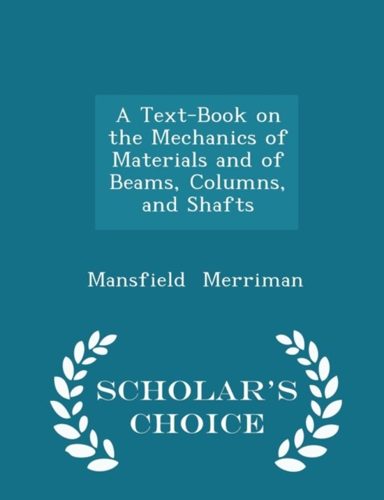 A Text-Book on the Mechanics of Materials and of Beams, Columns, and Shafts - Scholar's Choice Edition