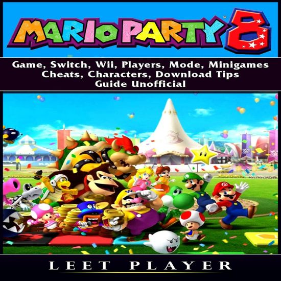 Boek cover Super Mario Party 8 Game, Switch, Wii, Players, Mode, Minigames, Cheats, Characters, Download, Tips, Guide Unofficial van Leet Player (Onbekend)
