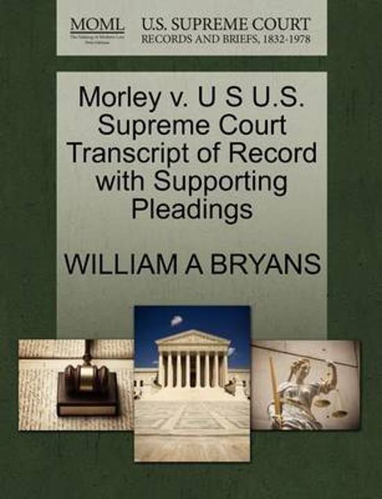 Morley V. U S U.S. Supreme Court Transcript of Record with Supporting Pleadings