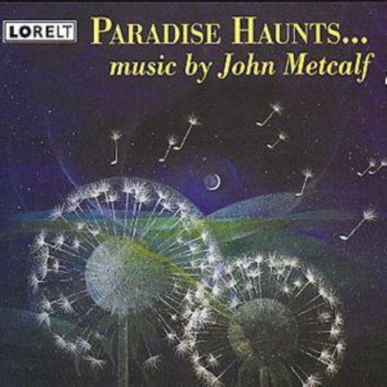 Paradise Haunts ...: Music by John Metcalf