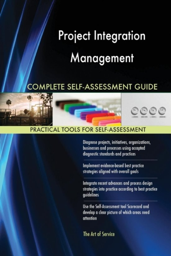 Project Integration Management Complete Self-Assessment Guide
