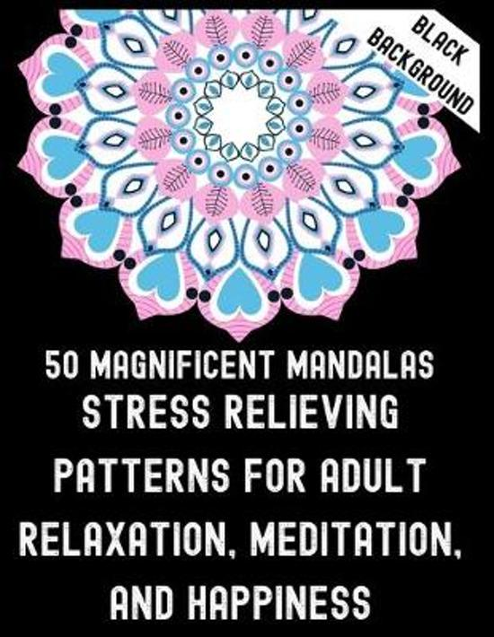 50 Magnificent Mandalas Stress Relieving Patters For Adult Relaxation Meditation And Happiness: Unique Mandala coloring book for adult and kids Beginn